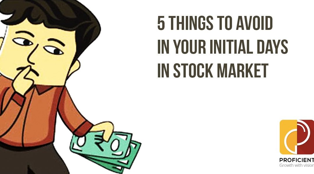 5 Things to Avoid in Your Initial Days in Stock Market
